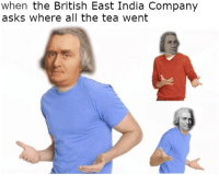 Gang, History, and India: when the British East India Company  asks where all the tea went This maymay was made continental gang