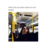i can't feel my face when i'm with you...........but i love it: When the bus driver slams on the  brakes i can't feel my face when i'm with you...........but i love it