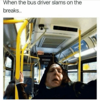 Memes, 🤖, and Driver: When the bus driver slams on the  breaks  8131 Typical