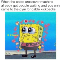 Gym, Memes, and Waiting...: When the cable crossover machine  already got people waiting and you only  came to the gym for cable kickbacks  IC: @thegainz  GYMSHAR 😔😔😔