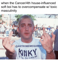 when the Cancer/4th house-influenced  soft boi has to overcompensate w/ toxic  masculinity  @ASTROMEMEQUEEN  L OU CAN BE eff eminem marshallmathers cancer 4thhouse cancerrising eminem astrology meme