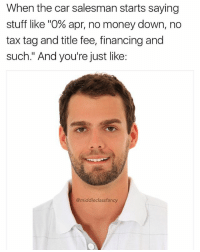 "Cars, Lol, and Memes: When the car salesman starts saying  stuff like ""O% apr, no money down, no  tax tag and title fee, financing and  such."" And you're just like:  @middleclassfancy lol what? 123rf"