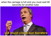 Memes, Tube, and 🤖: when the carriage is full and you must wait 90  seconds for another tube  0o0  we must close our borders