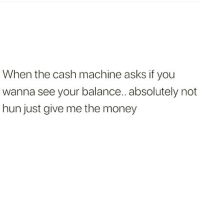 Memes, Money, and Ignorance: When the cash machine asks if you  wanna see your balance.. absolutely not  hun just give me the money Ignorance is bliss 😊 goodgirlwithbadthoughts 💅🏽
