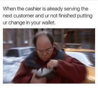 Could you not, Sharon!! goodgirlwithbadthoughts 💅🏼: When the cashier is already serving the  next customer and ur not finished putting  ur change in your wallet. Could you not, Sharon!! goodgirlwithbadthoughts 💅🏼