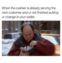 Memes, Tumblr, and Anxiety: When the cashier is already serving the  next customer and ur not finished putting  ur change in your wallet. nochillmemes:  Why am I paying you when my anxiety was really the one being charged. You need your required daily intake of memes! Follow @nochillmemes​ for help now!