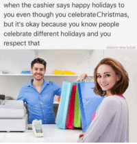 Christmas, Facebook, and Memes: when the cashier says happy holidays to  you even though you celebrate Christmas,  but it's okay because you know people  celebrate different holidays and you  respect that  wholesome memes facebook Its that easy