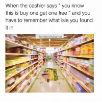 😂😂😂😂 meme funny uk banter london igdaily: When the cashier says you know  this is buy one get one free and you  have to remember what isle you found  it in  herefor the banter 😂😂😂😂 meme funny uk banter london igdaily