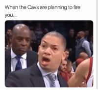 Basketball, Cavs, and Cleveland Cavaliers: When the Cavs are planning to fire  you.. The Cleveland Cavaliers are planning to fire head coach Ty Lue 😳 (Via @shamsnba)