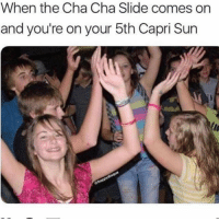 Gang, Trendy, and Sun: When the Cha Cha Slide comes on  and you're on your 5th Capri Sun Cap Sun Gang ( @floppydisque )