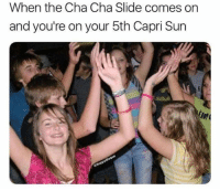 Dank Memes, Hell, and Sun: When the Cha Cha Slide comes on  and you're on your 5th Capri Sun hell yea @kidsdoingthings