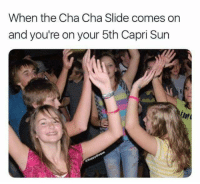 """Memes, Http, and Sun: When the Cha Cha Slide comes orn  and you're on your 5th Capri Sun <p>Raising the roof since 1993 via /r/memes <a href=""""http://ift.tt/2HrwNbj"""">http://ift.tt/2HrwNbj</a></p>"""