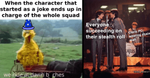 50 Dungeons & Dragons Memes For Dice-Rolling Freaks: When the character that  started as a joke ends up in  charge of the whole squad  Everyone  succeeding on  their stealth roll wearing chain  Cleric PC  mail  THE  EAȚLES  we ride at dawn b ches  @dnd memes1 50 Dungeons & Dragons Memes For Dice-Rolling Freaks