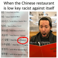 When the Chinese restaurant is low key racist against itself thisisreal itsachineserestaurantinkorea: When the Chinese restaurant  is low key racist against itself  HTT Chop Suey on Rice  Mixed Seafood Rice  ztol2 A-so won Omelet Rice  Rice w/Bean Sauce  th Fried Rice w/Seafood  -2 Fried Rice w/ Shrimp  LT] Fried Rice w/Chinken  an  Fried Rice w/pungent  A so won special Meal  ES  OUEH  A-so won special Rice When the Chinese restaurant is low key racist against itself thisisreal itsachineserestaurantinkorea