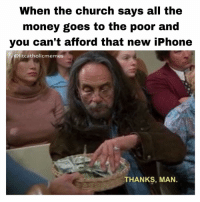 "Memes, iPhone 7, and New Iphone: When the church says all the  money goes to the poor and  you can't afford that new iPhone  @lit catholic  THANKS, MAN. ""But I'm broke! I NEED that iPhone 7😩"""