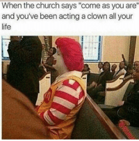 """Church, Funny, and Life: When the church says """"come as you are""""  and you've been acting a clown all your  life We all have this friend lol"""