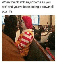 """Church, Memes, and Clowns: When the church says """"come as you  are"""" and you've been acting a clown all  your life"""