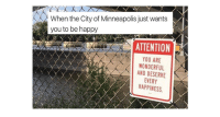 When the City of Minneapolis just wants  you to be happy  ATTENTION  YOU ARE  WONDERFUL  AND DESERVE  EVERY  APPINESS <p>16 Wholesome Memes To Help End Your Monday With A Smile</p>