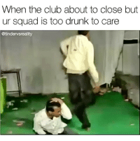 TAG UR SQUAAAAAD 💦💦🙏 @mymoistmemes @tindervsreality.tv @dopegrounds moist: When the club about to close but  ur squad is too drunk to care  @tindervsreality TAG UR SQUAAAAAD 💦💦🙏 @mymoistmemes @tindervsreality.tv @dopegrounds moist
