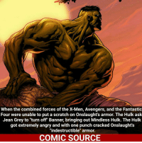 """Hulk can take on some of the baddest out there Comic: Marvel Universe Onslaught one shot ___________________________________________________ Yoda Daredevil Wolverine Deadpool Spiderman Hulk TomHolland MCU ThorRagnarok LukeCage CaptainAmerica Avengers Xmen StarWars Defenders Ironman DarthVader Doctorstrange SpidermanHomecoming Marvel ComicFacts Superhero Comics Like4ike Like Facts Disney DCcomics Netflix: When the combined forces of the X-Men, Avengers, and the Fantastic  Four were unable to put a scratch on Onslaught's armor. The Hulk ask  Jean Grey to """"turn off"""" Banner, bringing out Mindless Hulk. The Hulk  got extremely angry and with one punch cracked onslaught's  """"indestructible"""" armor.  COMIC SOURCE Hulk can take on some of the baddest out there Comic: Marvel Universe Onslaught one shot ___________________________________________________ Yoda Daredevil Wolverine Deadpool Spiderman Hulk TomHolland MCU ThorRagnarok LukeCage CaptainAmerica Avengers Xmen StarWars Defenders Ironman DarthVader Doctorstrange SpidermanHomecoming Marvel ComicFacts Superhero Comics Like4ike Like Facts Disney DCcomics Netflix"""
