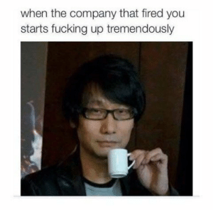 Fucking, Memes, and Time: when the company that fired you  starts fucking up tremendously Got out just in time via /r/memes https://ift.tt/2QKmx2C