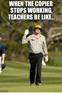 When the copier stops working, teachers be like... - 20 Most Accurate Teacher Memes | Teacher humor. Teacher meme.: WHEN THE COPIER  STOPS WORKING,  TEACHERS BE LIKE.. When the copier stops working, teachers be like... - 20 Most Accurate Teacher Memes | Teacher humor. Teacher meme.