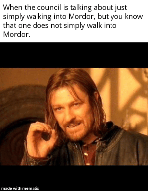An interesting submission: When the council is talking about just  simply walking into Mordor, but you know  that one does not simply walk into  Mordor.  made with mematic An interesting submission
