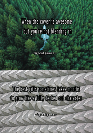 ogreatgames:These quotes were a warm up! Visit Ogreatgames! Be the one of the first to buy a gaming quote ebook only .99 for a limited time!: When the cover is awesome  but vou're not blending in.  Ogreatgames   The best gifts sometimes takes months  tog rowalikea-fully decked【0 ut〈character  ogreatgames ogreatgames:These quotes were a warm up! Visit Ogreatgames! Be the one of the first to buy a gaming quote ebook only .99 for a limited time!