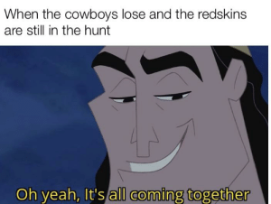 If the redskins make the playoffs....: When the cowboys lose and the redskins  are still in the hunt  Oh yeah, It's all coming together If the redskins make the playoffs....