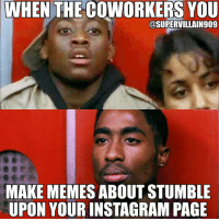 😨😨😨😂😂😂😂 ohshit fml coworkers work customerservice fdb noragrets throwthemthangs fisticuffs bishop juice elevatorscene datface datlook madaf saltyaf lawrys imabeatyoass tupac 2pac lmmfao lmfao lmao funny hilarious true real truth life: WHEN THE COWORKERS YOU  @SUPERVILLAIN909  MAKE MEMES ABOUT STUMBLE  UPON YOUR INSTAGRAMPAGE 😨😨😨😂😂😂😂 ohshit fml coworkers work customerservice fdb noragrets throwthemthangs fisticuffs bishop juice elevatorscene datface datlook madaf saltyaf lawrys imabeatyoass tupac 2pac lmmfao lmfao lmao funny hilarious true real truth life