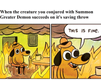 When The Creature You Conjured With Summon Greater Demon Succeeds On It S Saving Throw This Is Fine Oc Sorry Meme On Me Me Since you only need to reach the 3rd level to. summon greater demon succeeds