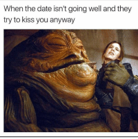 Memes, Date, and Kiss: When the date isn't going well and they  try to kiss you anyway Fack off 🤢 Follow @confessionsofablonde @confessionsofablonde @confessionsofablonde @confessionsofablonde