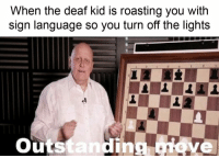 Reddit, Sign Language, and Language: When the deaf kid is roasting you with  sign language so you turn off the lights  utstanding ove Modern problems require modern solutions