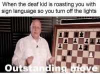 Sign Language, Language, and Lights: When the deaf kid is roasting you with  sign language so you turn off the lights  outstanding ove