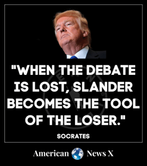 "Memes, News, and Lost: ""WHEN THE DEBATE  IS LOST, SLANDER  BECOMES THE TOOL  OF THE LOSER.""  SOCRATES  American News X Socrates nailed Trump. [LK]"