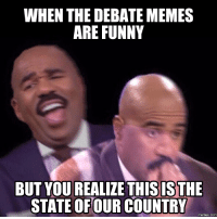 We really shouldn't be laughing about the #Presidential #Debate lol.: WHEN THE DEBATE MEMES  ARE FUNNY  BUT YOU REALIZE THISISTHE  STATE OFOUR COUNTRY  memes.com We really shouldn't be laughing about the #Presidential #Debate lol.
