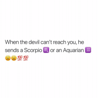 Anaconda, Devil, and Scorpio: When the devil can't reach you, he  sends a Scorpio or an Aquarian  100 100 💯💯💯