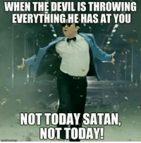 not today satan: WHEN THE DEVIL IS THROWING  EVERYTHING HE HAS AT YOU  NOTTODAY SATAN,  NOT TODAY!