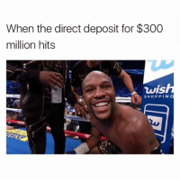 Deposition, For, and Vis: When the direct deposit for $300  million hits  vis  SHOPPIN 🙌🏼