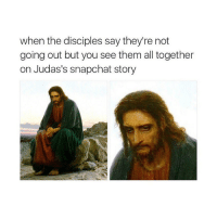 Damn it Judas: when the disciples say they're not  going out but you see them all together  on Judas's snapchat story Damn it Judas