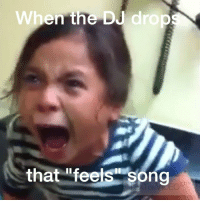 """When the DJ drop  that """"feels song When the DJ drops that song that gives you the feels! What's the song for you? EDM alesso housemusic meme comedy"""