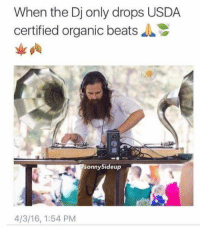 When the Dj only drops USDA  certified organic beat  sonny5ideup  4/3/16, 1:54 PM Only that good shit 👌