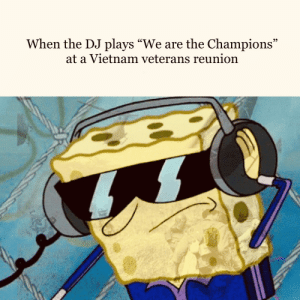 """We won didn't we?: When the DJ plays """"We are the Champions""""  at a Vietnam veterans reunion We won didn't we?"""