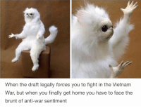 https://t.co/anbDUAo3Zj: When the draft legally forces you to fight in the Vietnam  War, but when you finally get home you have to face the  brunt of anti-war sentiment https://t.co/anbDUAo3Zj