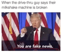 America, Driving, and Fake: When the drive-thru guy says their  milkshake machine is broken  You are fake news. All too often. 🔴www.TooSavageForDemocrats.com🔴 JOINT INSTAGRAM: @rightwingsavages Partners: 🇺🇸👍: @The_Typical_Liberal 🇺🇸💪@theunapologeticpatriot 🇺🇸 @DylansDailyShow 🇺🇸@Raised_Right_ 🇺🇸@conservative.female 😈 @too_savage_for_liberals 💪 @RightWingRoast 🇺🇸 @Conservative.American 🇺🇸 @Trumpmemz DonaldTrump Trump HillaryClinton MakeAmericaGreatAgain Conservative Republican Liberal Democrat Ccw247 MAGA Politics LiberalLogic Savage TooSavageForDemocrats Instagram Merica America PresidentTrump Funny True sotrue