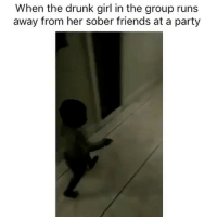 Drunk, Friends, and Memes: When the drunk girl in the group runs  away from her sober friends at a party YEEEET😂 follow @demarcusknows