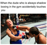 Too soon?: When the dude who is always shadow  boxing in the gym accidentally touches  you  IG: Othegainz Too soon?