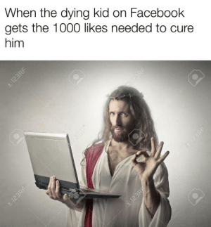 Facebook, Jesus, and Got: When the dying kid on Facebook  gets the 1000 likes needed to cure  him Jesus ain't gonna bless you unless you got those likes.