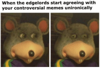 Controversial Memes: When the edgelords start agreeing with  your controversial memes unironically