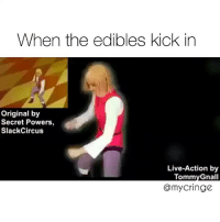 Confused, Dank, and Live: When the edibles kick in  Original by  Secret Powers,  SlackCircus  Live-Action by  TommyGnall  @mycringe I'm moist and confused 💦💅🏻 make sure you're following my account @mycringe 💦💦 cringey stuff only 🍆 (credit to @slackcircus)
